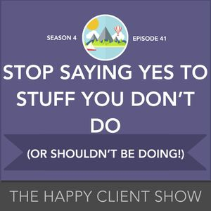 41 - Stop Saying Yes to Bad Client Work