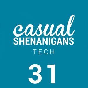 Casual Shenanigans Tech Episode 31