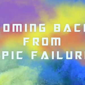Coming Back from Epic Failure