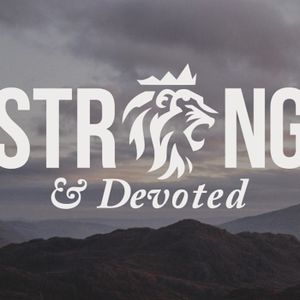 June 11, 2017 - Strong and Devoted Part 2