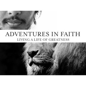 Adventures in Faith - Living a Life of Greatness, Part 1 - Daniel 1:1-2 / 2017.04.23