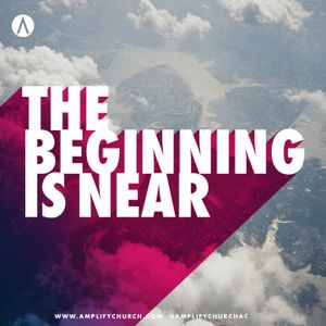 The Beginning Is Near - Week 2 - It's True, He's Faithful
