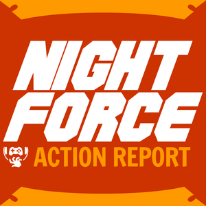 Night Force Action Report - Episode 45 - All of Our Problems
