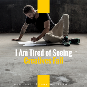 I Am Tired of Seeing Creatives Fail (Episode 99)