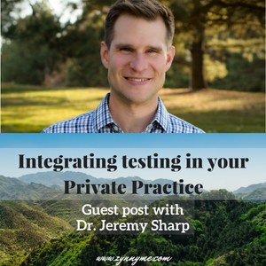 Guest podcast with Dr. Jeremy Sharp: Integrating testing in your Private Practice