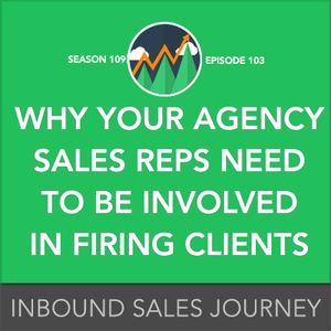 Why Your Agency Sales Reps Need to be Involved in Firing Bad Clients