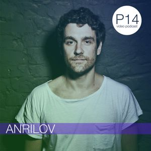 Anrilov - P14 video podcast