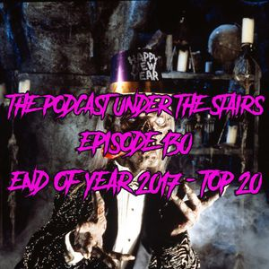 The Podcast Under The Stairs EP 130 - End Of Year 2017 - Top 20