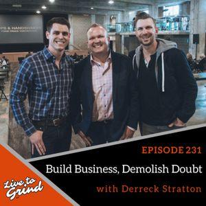 EP 231 Build Business, Demolish Doubt with Derreck Stratton