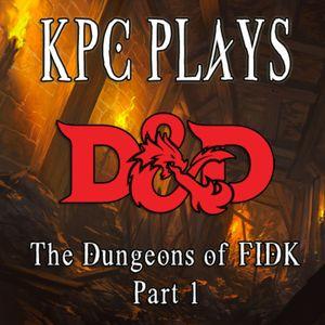 KPC Plays D&D - The Dungeons of FIDK part 1