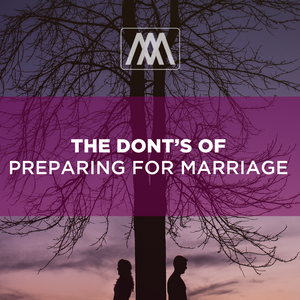 The Don'ts of Preparing for Marriage | Ep. 90