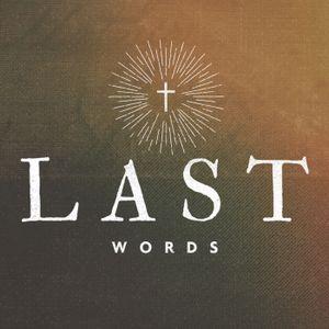 last words of Jesus week 2