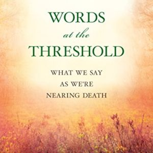 Guest: Lisa Smartt author of Words at the Threshold: What We Say When We're Nearing Death