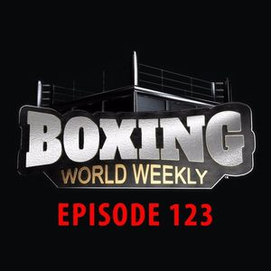 Boxing World Weekly - Episode 123 - January 20, 2017