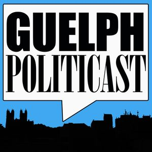 GUELPH POLITICAST #86 - C.J. Smith, This Crazy Train