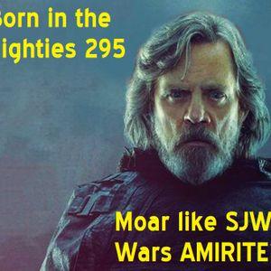Born in the Eighties 295: Moar like SJW Wars AMIRITE?
