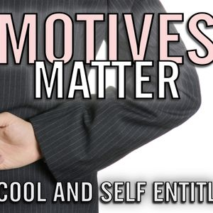 Motives Matter (How Being Cool and Entitlement Mess Up Your Mission)