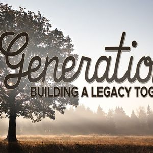 Generations: Building a Legacy Together, Part 2