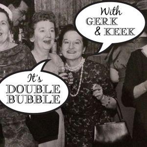 Double Bubble Episode 105 - Bye Felicia!