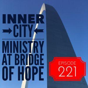 Episode 221 - Inner City Ministry At Bridge of Hope