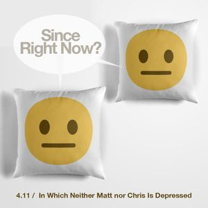 4.11 In Which Neither Matt nor Chris Is Depressed.