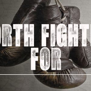Worth Fighting For – Week 4 – Fight For Forever