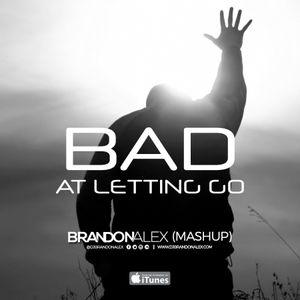 Bad At Letting Go (BrandonAlex Mashup) **FREE DOWNLOAD**