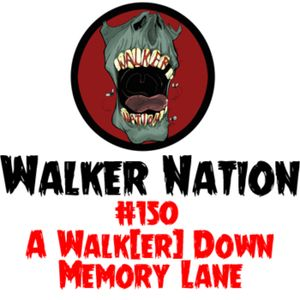 "Ep 150 ""A Walk(er) Down Memory Lane"""