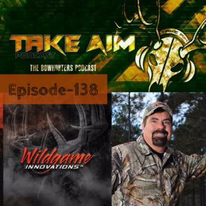 Take Aim Outdoors -EP-138 Wild Game Violations /Wildgame Innovations