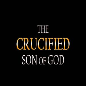 The Crucified Son of God