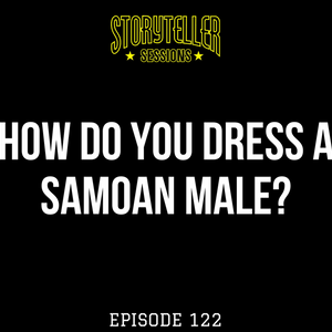 How To Dress a Samoan Male   First Episode of 2018   Storyteller Sessions Podcast
