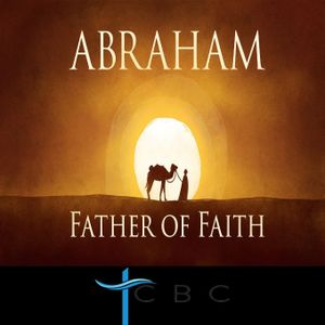 Abraham: Father of Faith: Week 5
