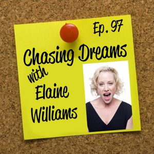 Ep. 97: Elaine Williams - Chasing Dreams After Surviving the Tough Times