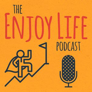 What You Share Can Help Others AND Help Yourself - The Enjoy Life Podcast
