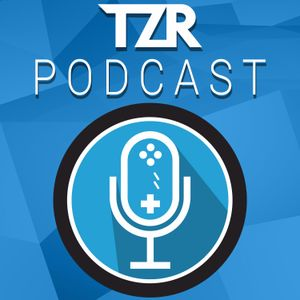 TZR Podcast | Episode 97 - Do People Turn Gaming into a Chore?