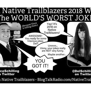 Friday  Jan 5th show - A Native Trailblazers 2018 with the WORLD'S WORST JOKES!