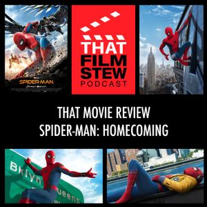 That Film Stew Ep 86 - Spider-Man: Homecoming Review