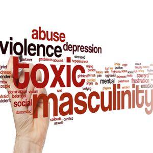 #90 Toxic Masculinity