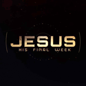 Jesus: His Final Week | 02 The Last Garden