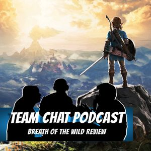 Breath of the Wild Review - Team Chat Podcast Ep. 60