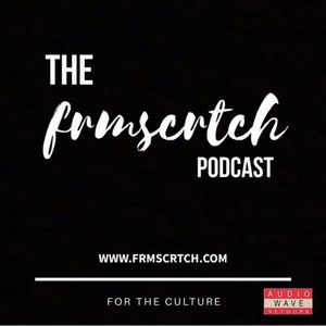 The #FRMSCRTCH Podcast featuring High Royalty