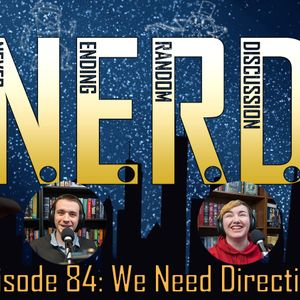Episode 84: We Need Direction