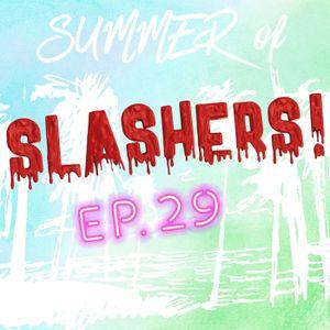Ep. 29 Summer of Slashers