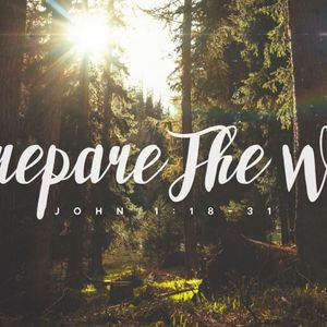 John 1:18-31, Prepare The Way