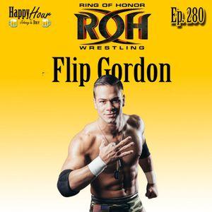 Episode 280 - Flip Gordon  (Ring Of Honor Wrestling )