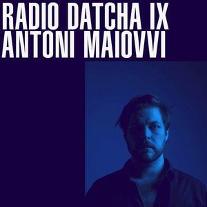 RADIO DATCHA VOL IX - ANTONI MAIOVVI