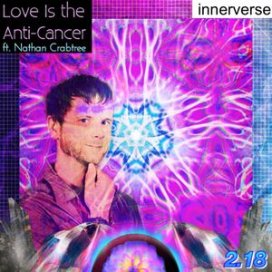 2.18 - Love is the Anti-Cancer ft. Nathan Crabtree