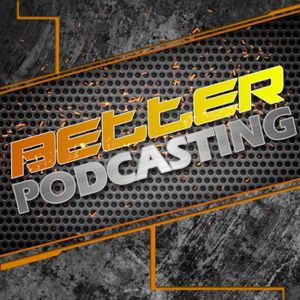 Better Podcasting #078 - The Cruel Reality of Starting a Podcast