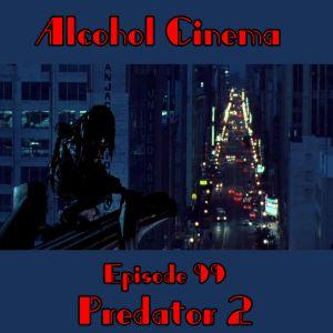Alcohol Cinema Episode 99 - Predator 2