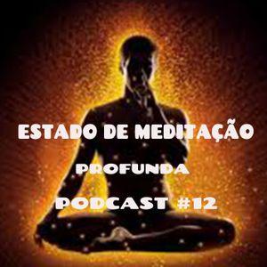 Estado De Meditação Profunda - Podcast #12